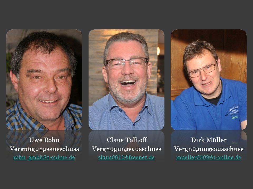 Uwe Rohn Vergnügungsausschuss rohn_gmbh@t-online.de Claus Talhoff Vergnügungsausschuss claus0612@freenet.de Dirk Müller Vergnügungsausschuss mueller0509@t-online.de