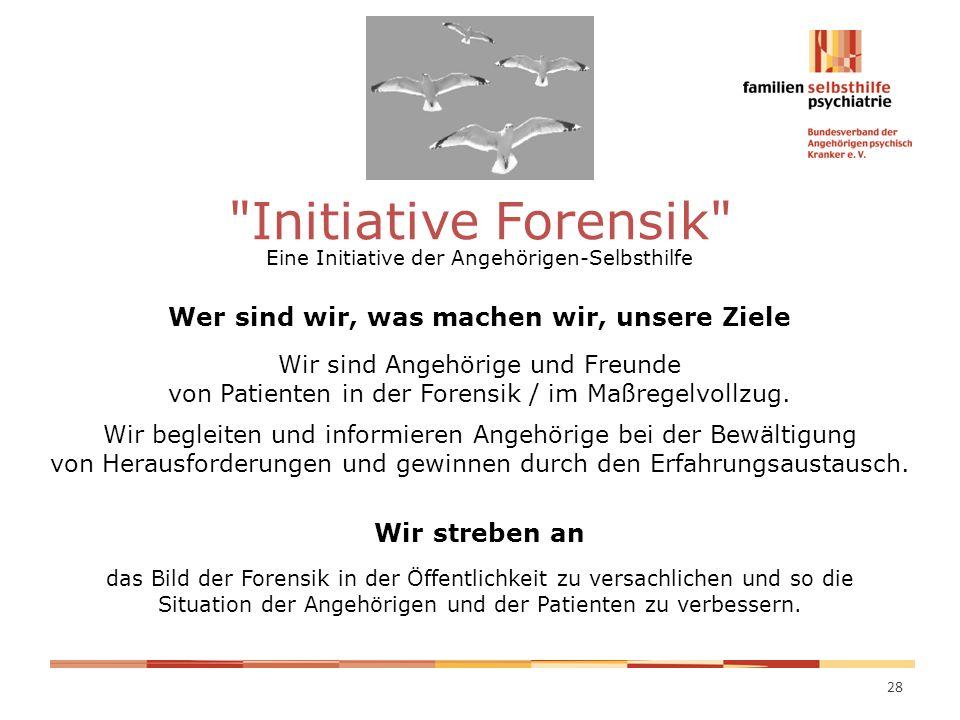 Initiative Forensik Eine Initiative der Angehörigen-Selbsthilfe Wer sind wir, was machen wir, unsere Ziele Wir sind Angehörige und Freunde von Patienten in der Forensik / im Maßregelvollzug.