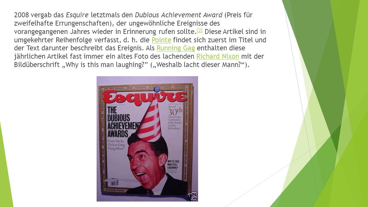 2008 vergab das Esquire letztmals den Dubious Achievement Award (Preis für zweifelhafte Errungenschaften), der ungewöhnliche Ereignisse des vorangegangenen Jahres wieder in Erinnerung rufen sollte.