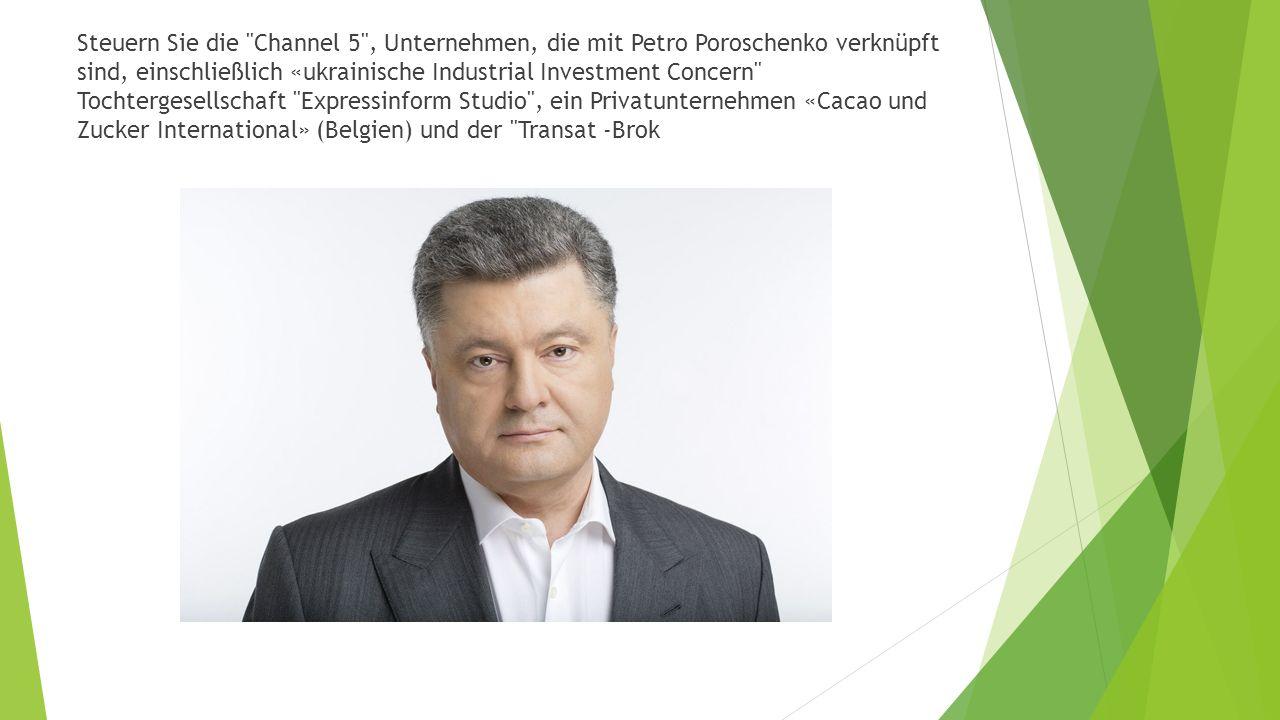 Steuern Sie die Channel 5 , Unternehmen, die mit Petro Poroschenko verknüpft sind, einschließlich «ukrainische Industrial Investment Concern Tochtergesellschaft Expressinform Studio , ein Privatunternehmen «Cacao und Zucker International» (Belgien) und der Transat -Brok