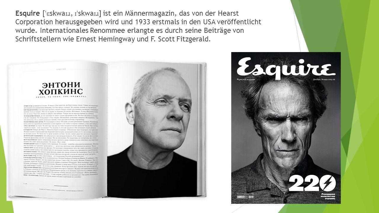 Esquire [ ˈɛ skwa ɪɹ, ɪˈ skwa ɪɹ ] ist ein Männermagazin, das von der Hearst Corporation herausgegeben wird und 1933 erstmals in den USA veröffentlicht wurde.