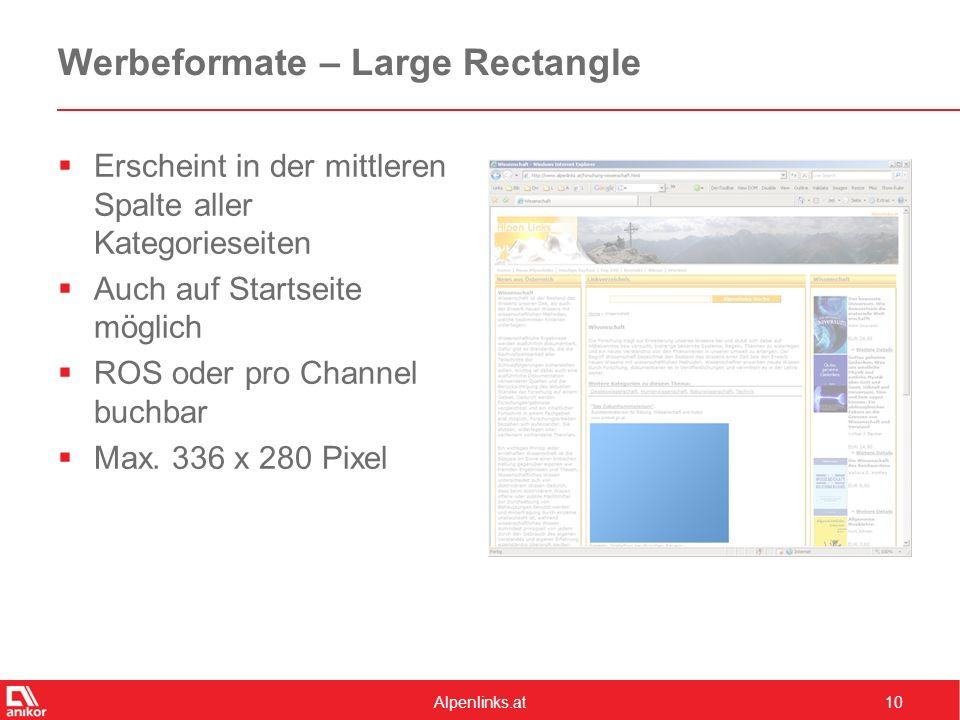 Alpenlinks.at10 Werbeformate – Large Rectangle  Erscheint in der mittleren Spalte aller Kategorieseiten  Auch auf Startseite möglich  ROS oder pro Channel buchbar  Max.