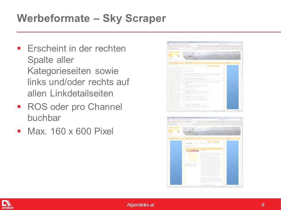 Alpenlinks.at9 Werbeformate – Sky Scraper  Erscheint in der rechten Spalte aller Kategorieseiten sowie links und/oder rechts auf allen Linkdetailseiten  ROS oder pro Channel buchbar  Max.