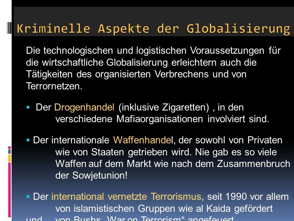 Die technologischen und logistischen Voraussetzungen für die wirtschaftliche Globalisierung erleichtern auch die Tätigkeiten des organisierten Verbrechens und von Terrornetzen.