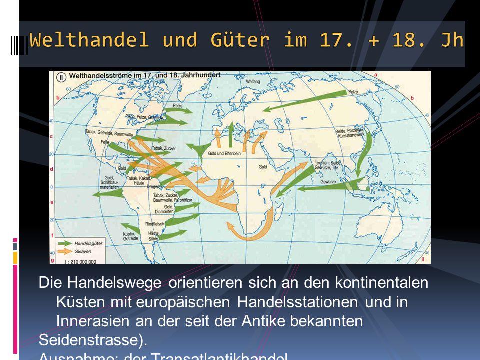Die Handelswege orientieren sich an den kontinentalen Küsten mit europäischen Handelsstationen und in Innerasien an der seit der Antike bekannten Seidenstrasse).