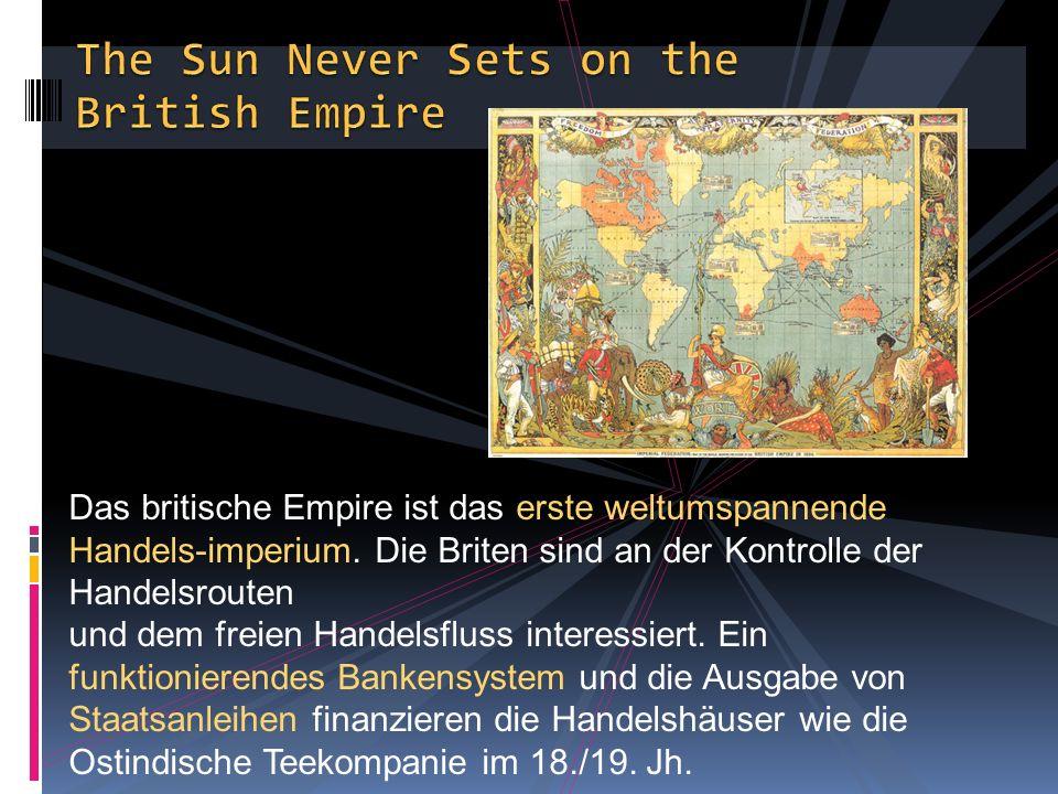 Das britische Empire ist das erste weltumspannende Handels-imperium.