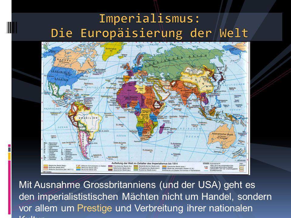 Mit Ausnahme Grossbritanniens (und der USA) geht es den imperialististischen Mächten nicht um Handel, sondern vor allem um Prestige und Verbreitung ihrer nationalen Kultur.