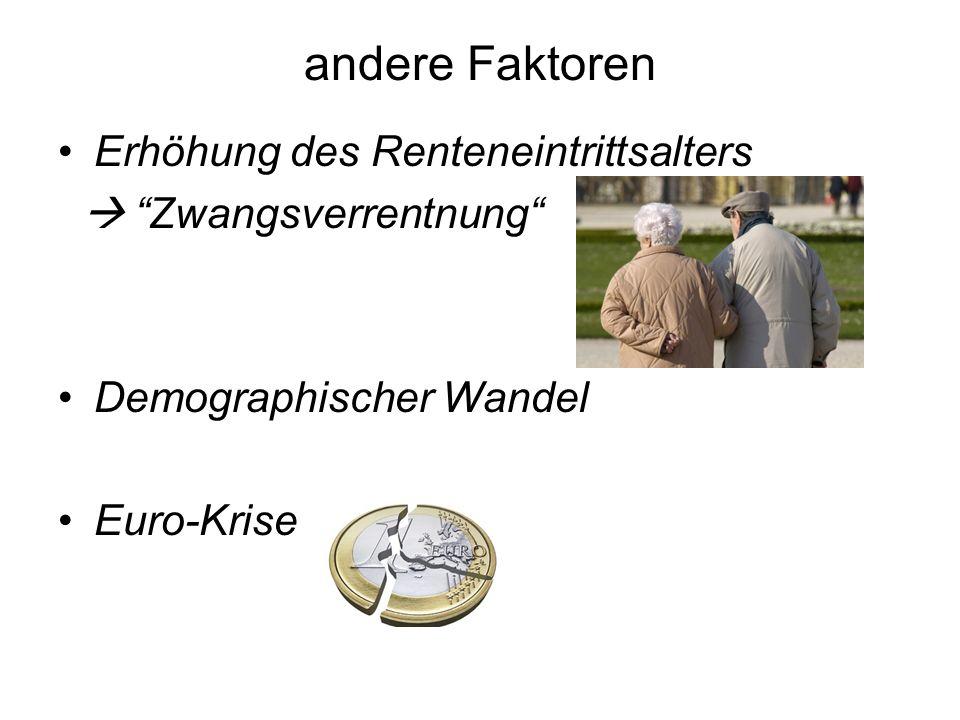 """andere Faktoren Erhöhung des Renteneintrittsalters  """"Zwangsverrentnung"""" Demographischer Wandel Euro-Krise"""