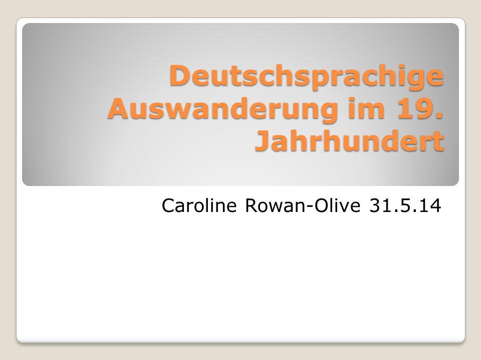 Deutschsprachige Auswanderung im 19. Jahrhundert Caroline Rowan-Olive 31.5.14