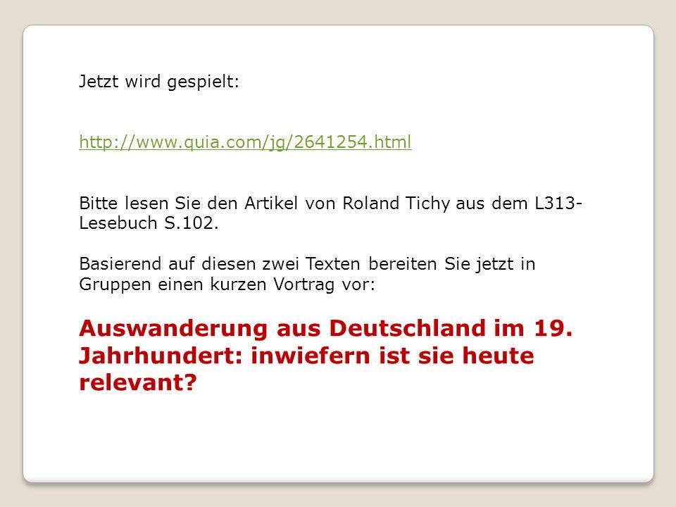 Jetzt wird gespielt: http://www.quia.com/jg/2641254.html Bitte lesen Sie den Artikel von Roland Tichy aus dem L313- Lesebuch S.102.