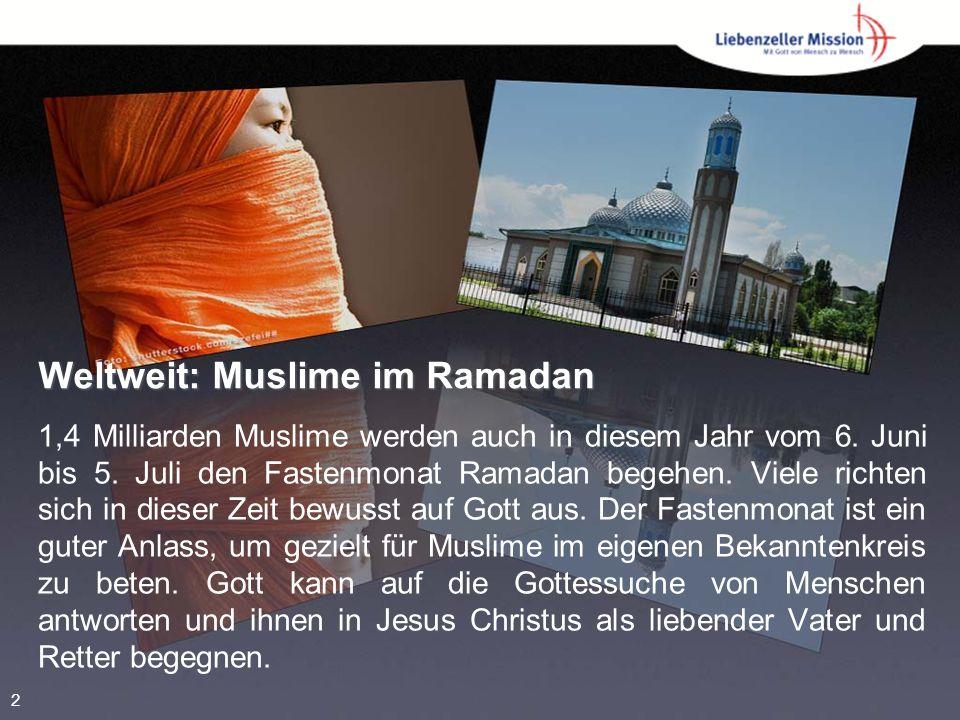 Weltweit: Muslime im Ramadan 1,4 Milliarden Muslime werden auch in diesem Jahr vom 6.