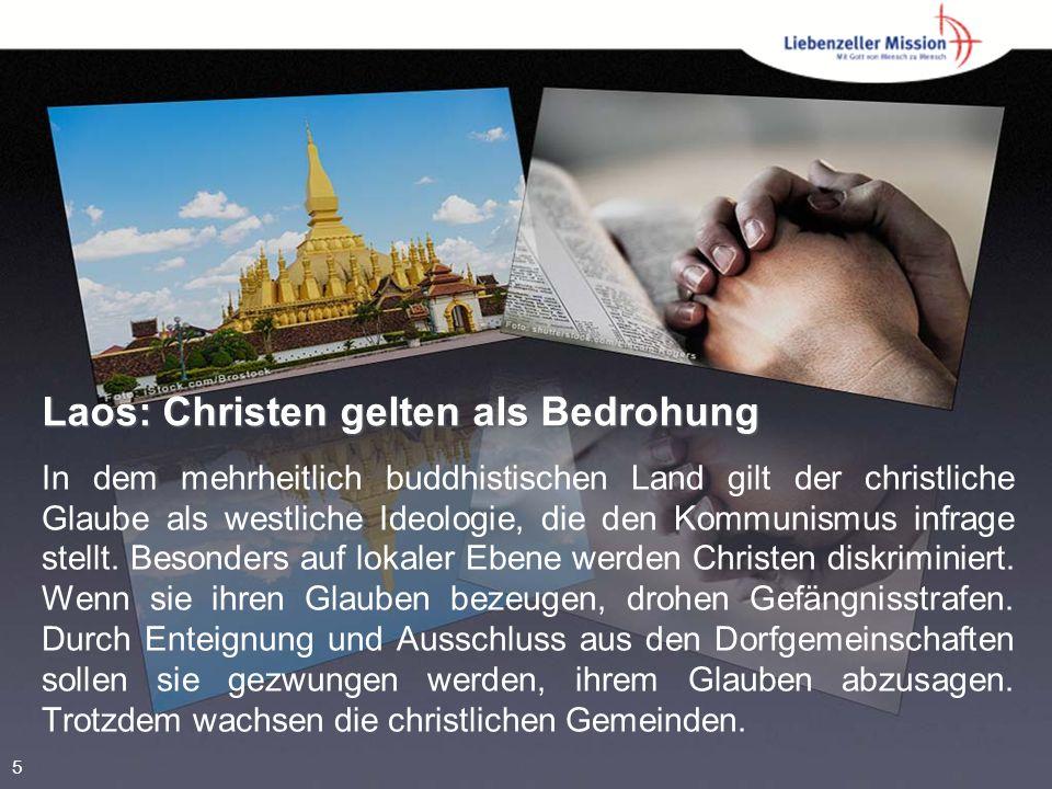 Laos: Christen gelten als Bedrohung In dem mehrheitlich buddhistischen Land gilt der christliche Glaube als westliche Ideologie, die den Kommunismus infrage stellt.