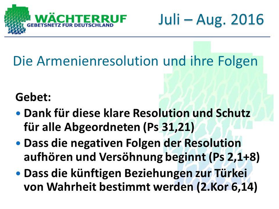 Die Armenienresolution und ihre Folgen Gebet: Dank für diese klare Resolution und Schutz für alle Abgeordneten (Ps 31,21) Dass die negativen Folgen de