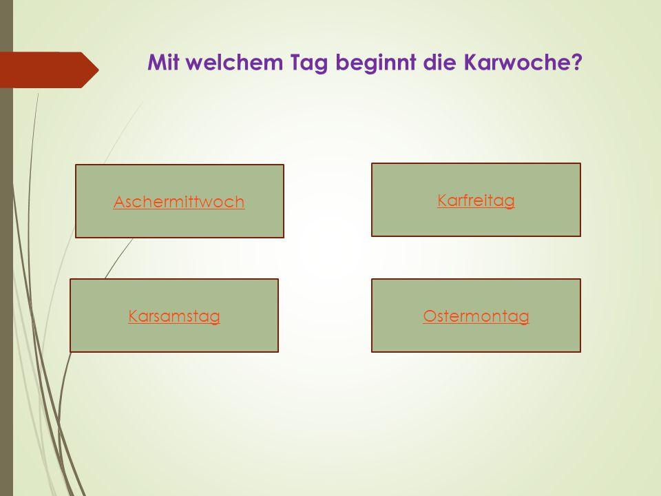 Mit welchem Tag beginnt die Karwoche Aschermittwoch KarsamstagOstermontag Karfreitag