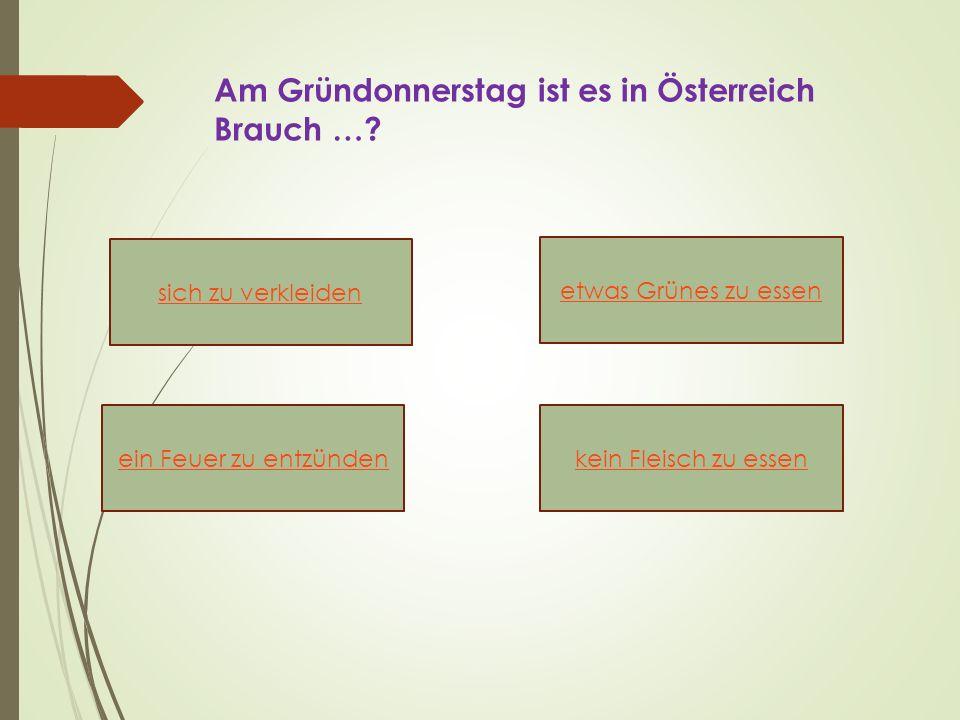 Am Gründonnerstag ist es in Österreich Brauch ….