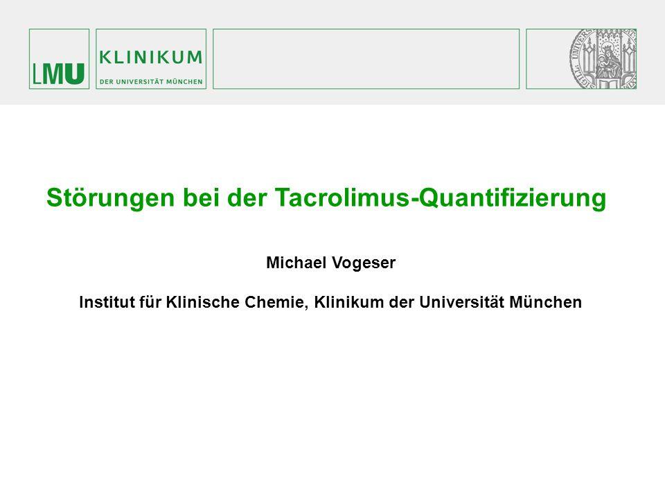 Störungen bei der Tacrolimus-Quantifizierung Michael Vogeser Institut für Klinische Chemie, Klinikum der Universität München