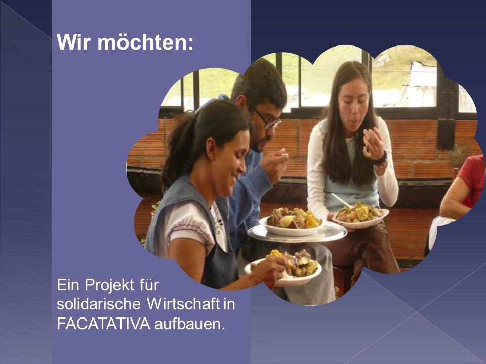 Wir möchten: Ein Projekt für solidarische Wirtschaft in FACATATIVA aufbauen.