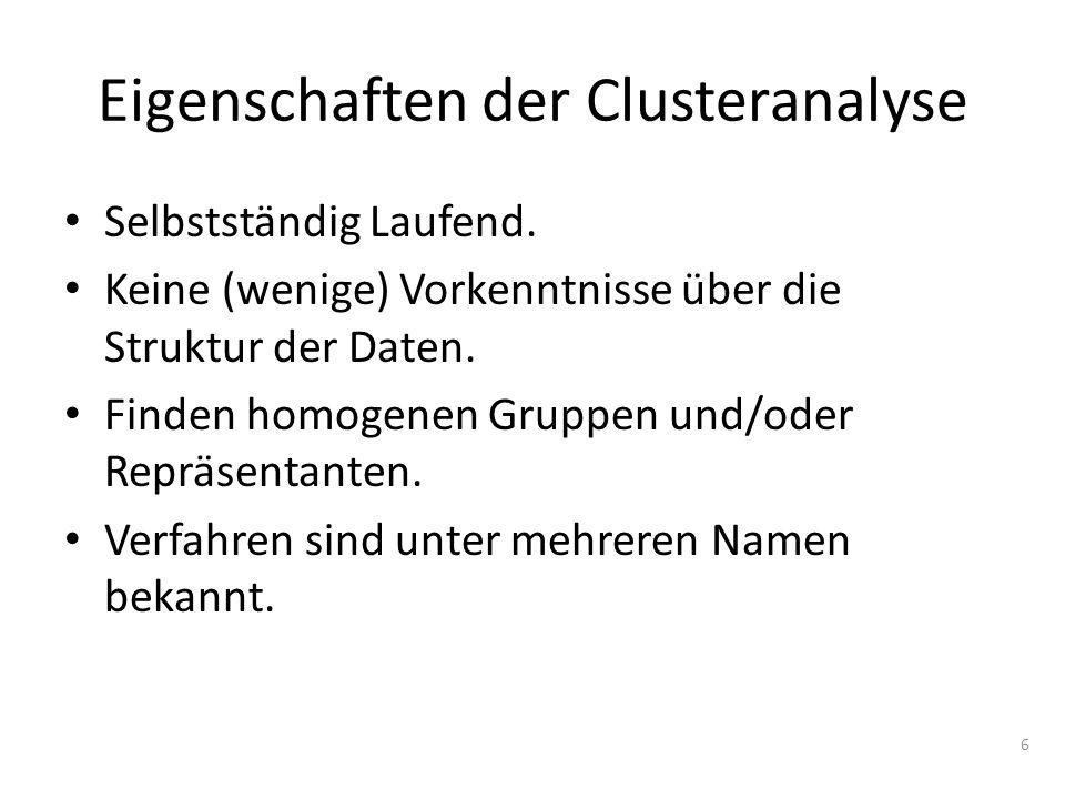6 Eigenschaften der Clusteranalyse Selbstständig Laufend.