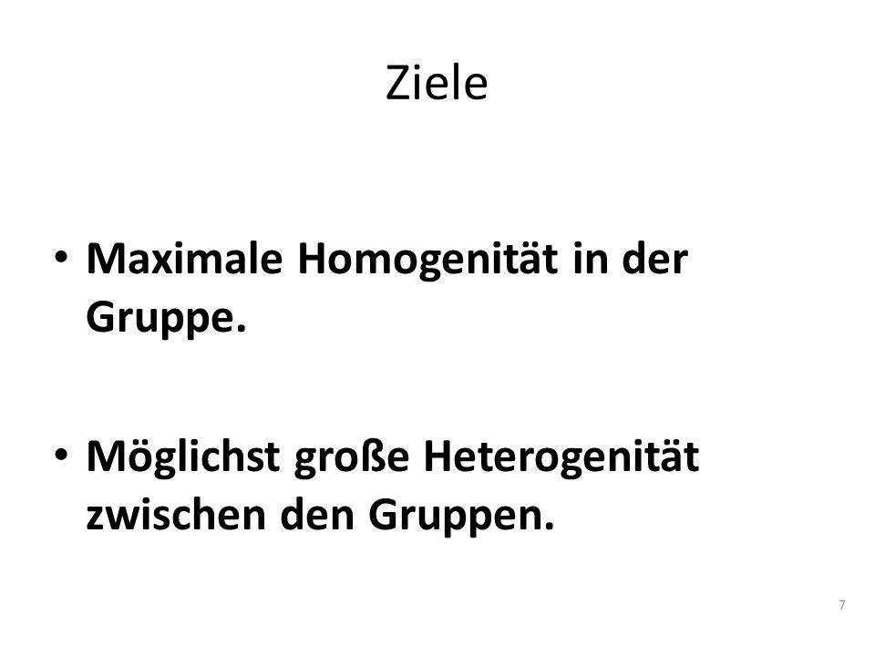 7 Ziele Maximale Homogenität in der Gruppe. Möglichst große Heterogenität zwischen den Gruppen.