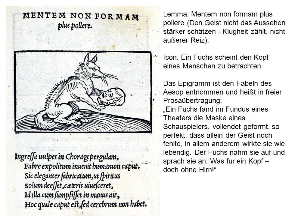 Lemma: Mentem non formam plus pollere (Den Geist nicht das Aussehen stärker schätzen - Klugheit zählt, nicht äußerer Reiz).
