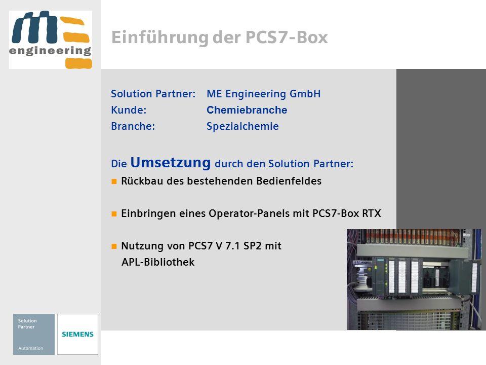 Einführung der PCS7-Box Solution Partner:ME Engineering GmbH Kunde: Chemiebranche Branche:Spezialchemie Die Umsetzung durch den Solution Partner: Rück