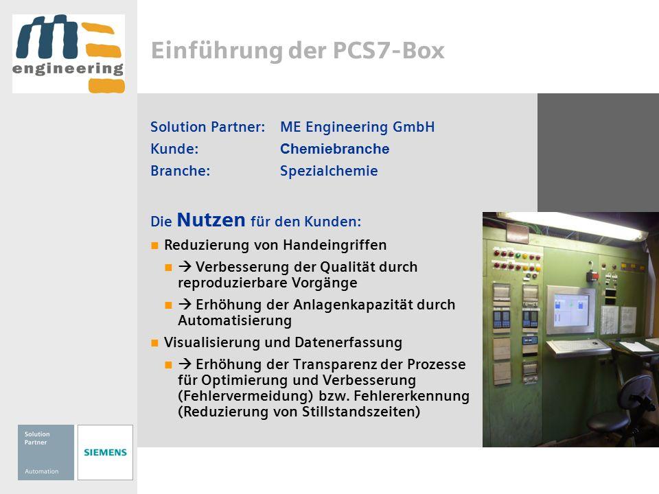 Einführung der PCS7-Box Solution Partner:ME Engineering GmbH Kunde: Chemiebranche Branche:Spezialchemie Die Nutzen für den Kunden: Reduzierung von Han