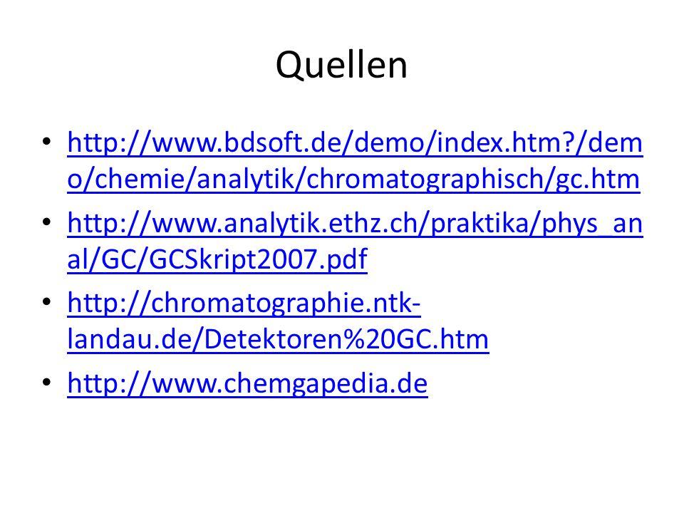 Quellen http://www.bdsoft.de/demo/index.htm?/dem o/chemie/analytik/chromatographisch/gc.htm http://www.bdsoft.de/demo/index.htm?/dem o/chemie/analytik/chromatographisch/gc.htm http://www.analytik.ethz.ch/praktika/phys_an al/GC/GCSkript2007.pdf http://www.analytik.ethz.ch/praktika/phys_an al/GC/GCSkript2007.pdf http://chromatographie.ntk- landau.de/Detektoren%20GC.htm http://chromatographie.ntk- landau.de/Detektoren%20GC.htm http://www.chemgapedia.de