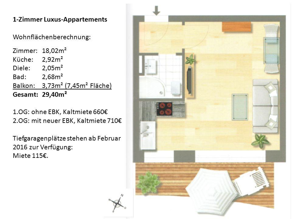 1-Zimmer Luxus-Appartements Wohnflächenberechnung: Zimmer: 18,02m² Küche:2,92m² Diele: 2,05m² Bad:2,68m² Balkon:3,73m² (7,45m² Fläche) Gesamt:29,40m² 1.OG: ohne EBK, Kaltmiete 660€ 2.OG: mit neuer EBK, Kaltmiete 710€ Tiefgaragenplätze stehen ab Februar 2016 zur Verfügung: Miete 115€.