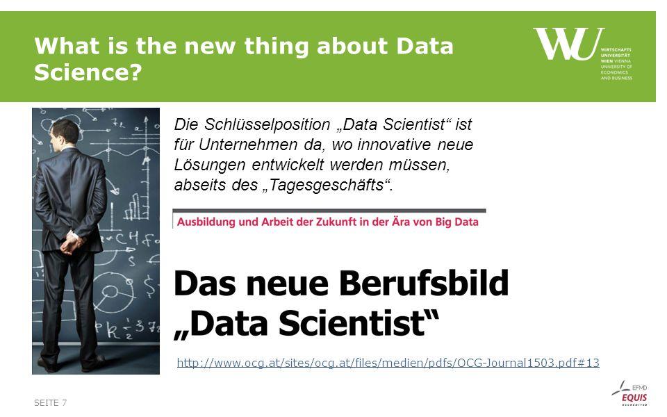 """What is the new thing about Data Science? SEITE 7 Die Schlüsselposition """"Data Scientist"""" ist für Unternehmen da, wo innovative neue Lösungen entwickel"""