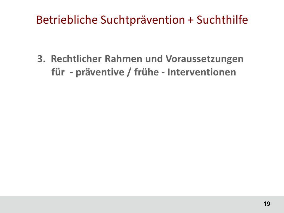 19 Betriebliche Suchtprävention + Suchthilfe 3.