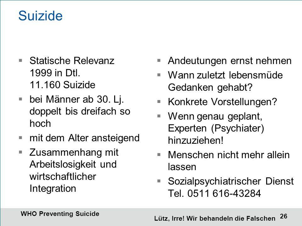 26 Suizide  Statische Relevanz 1999 in Dtl. 11.160 Suizide  bei Männer ab 30.