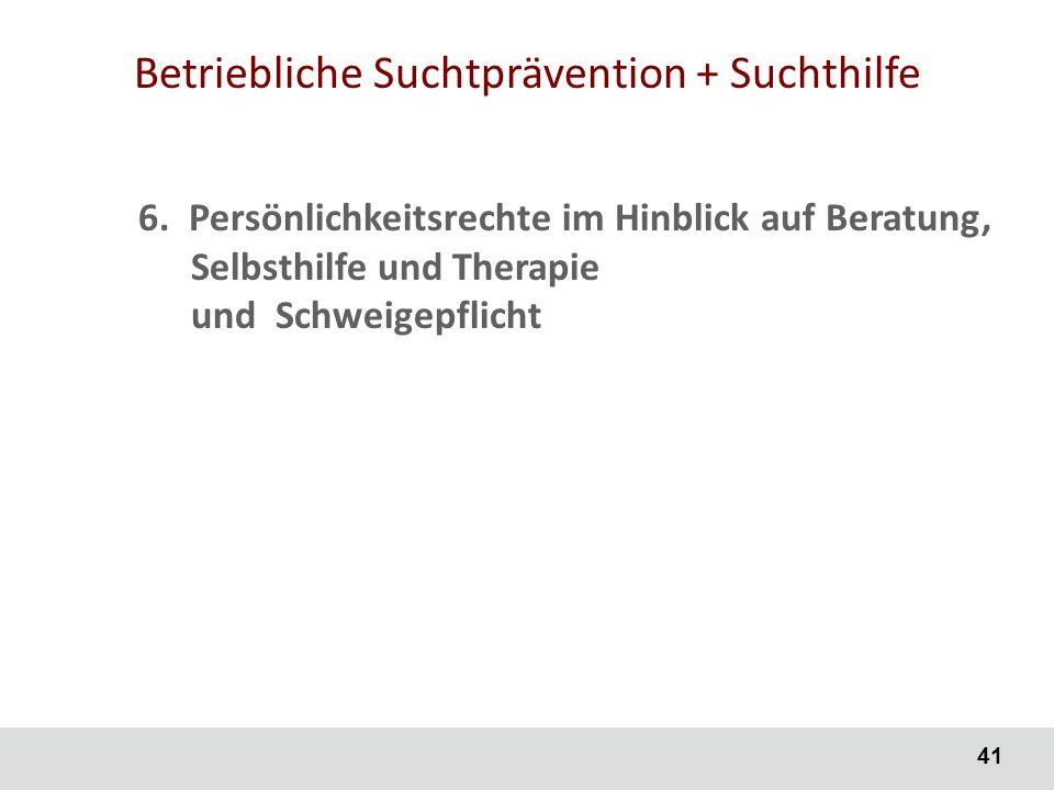 41 Betriebliche Suchtprävention + Suchthilfe 6.