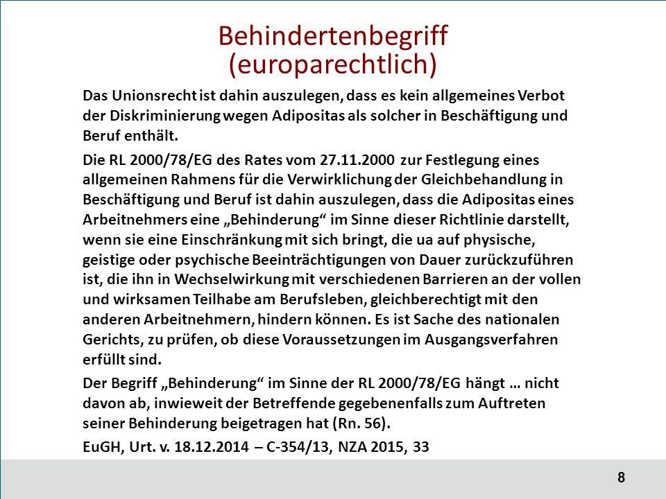 8 Behindertenbegriff (europarechtlich) Das Unionsrecht ist dahin auszulegen, dass es kein allgemeines Verbot der Diskriminierung wegen Adipositas als solcher in Beschäftigung und Beruf enthält.