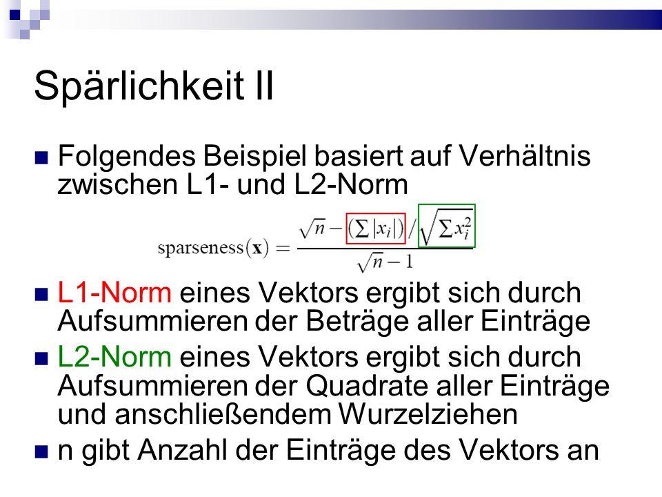 Spärlichkeit II Folgendes Beispiel basiert auf Verhältnis zwischen L1- und L2-Norm L1-Norm eines Vektors ergibt sich durch Aufsummieren der Beträge aller Einträge L2-Norm eines Vektors ergibt sich durch Aufsummieren der Quadrate aller Einträge und anschließendem Wurzelziehen n gibt Anzahl der Einträge des Vektors an