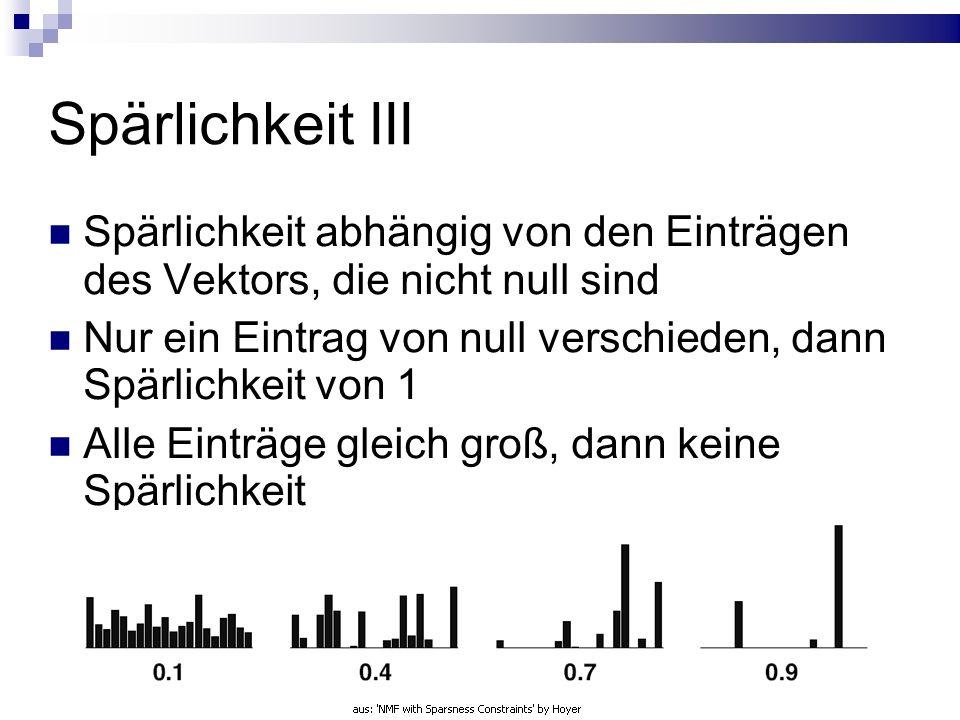Spärlichkeit III Spärlichkeit abhängig von den Einträgen des Vektors, die nicht null sind Nur ein Eintrag von null verschieden, dann Spärlichkeit von 1 Alle Einträge gleich groß, dann keine Spärlichkeit