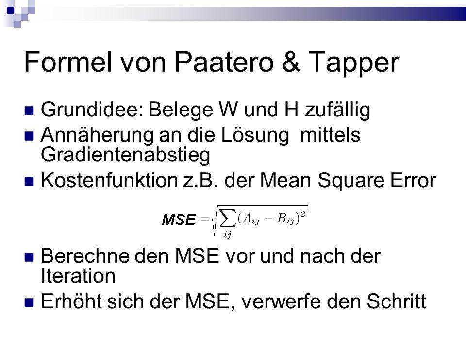 Formel von Paatero & Tapper Grundidee: Belege W und H zufällig Annäherung an die Lösung mittels Gradientenabstieg Kostenfunktion z.B.