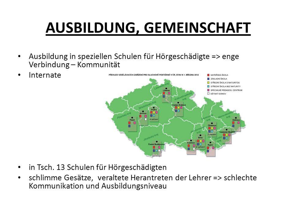 AUSBILDUNG, GEMEINSCHAFT Ausbildung in speziellen Schulen für Hörgeschädigte => enge Verbindung – Kommunität Internate in Tsch.