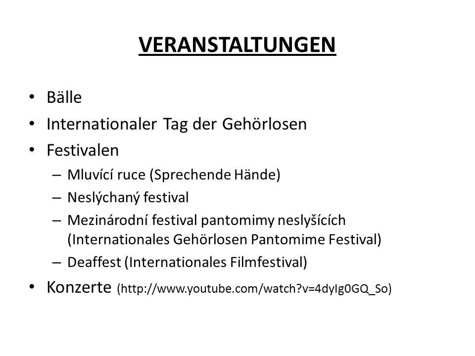 VERANSTALTUNGEN Bälle Internationaler Tag der Gehörlosen Festivalen – Mluvící ruce (Sprechende Hände) – Neslýchaný festival – Mezinárodní festival pantomimy neslyšících (Internationales Gehörlosen Pantomime Festival) – Deaffest (Internationales Filmfestival) Konzerte (http://www.youtube.com/watch?v=4dyIg0GQ_So)