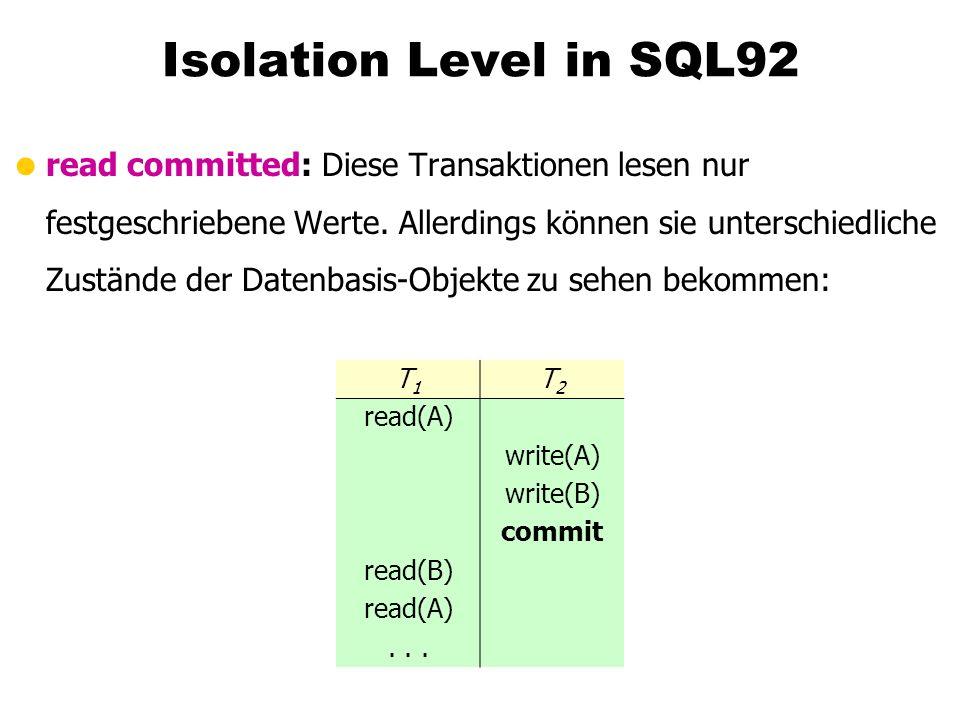 Isolation Level in SQL92  read committed: Diese Transaktionen lesen nur festgeschriebene Werte.