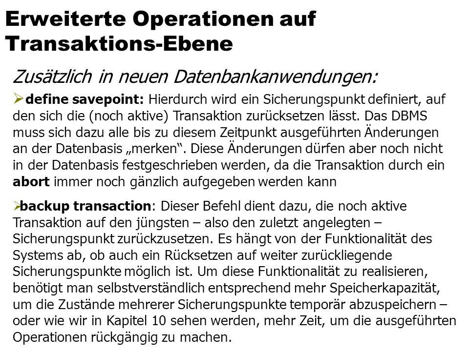 Erweiterte Operationen auf Transaktions-Ebene  define savepoint: Hierdurch wird ein Sicherungspunkt definiert, auf den sich die (noch aktive) Transaktion zurücksetzen lässt.