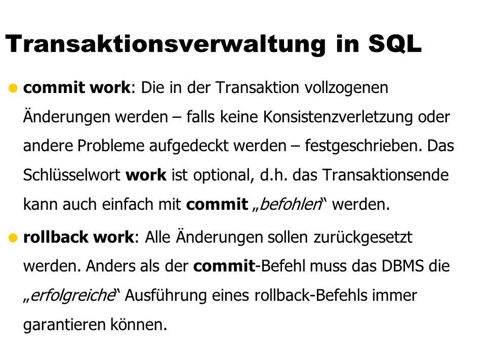 Transaktionsverwaltung in SQL  commit work: Die in der Transaktion vollzogenen Änderungen werden – falls keine Konsistenzverletzung oder andere Probleme aufgedeckt werden – festgeschrieben.