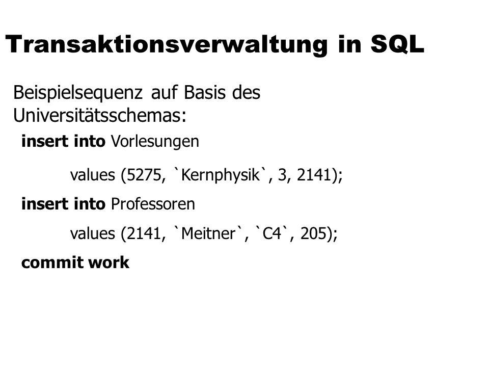 Transaktionsverwaltung in SQL Beispielsequenz auf Basis des Universitätsschemas: insert into Vorlesungen values (5275, `Kernphysik`, 3, 2141); insert into Professoren values (2141, `Meitner`, `C4`, 205); commit work