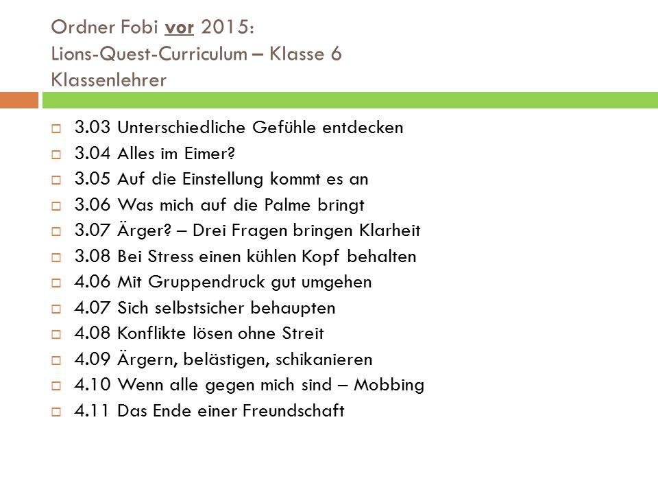 Ordner Fobi vor 2015: Lions-Quest-Curriculum – Klasse 6 Klassenlehrer  3.03 Unterschiedliche Gefühle entdecken  3.04 Alles im Eimer.