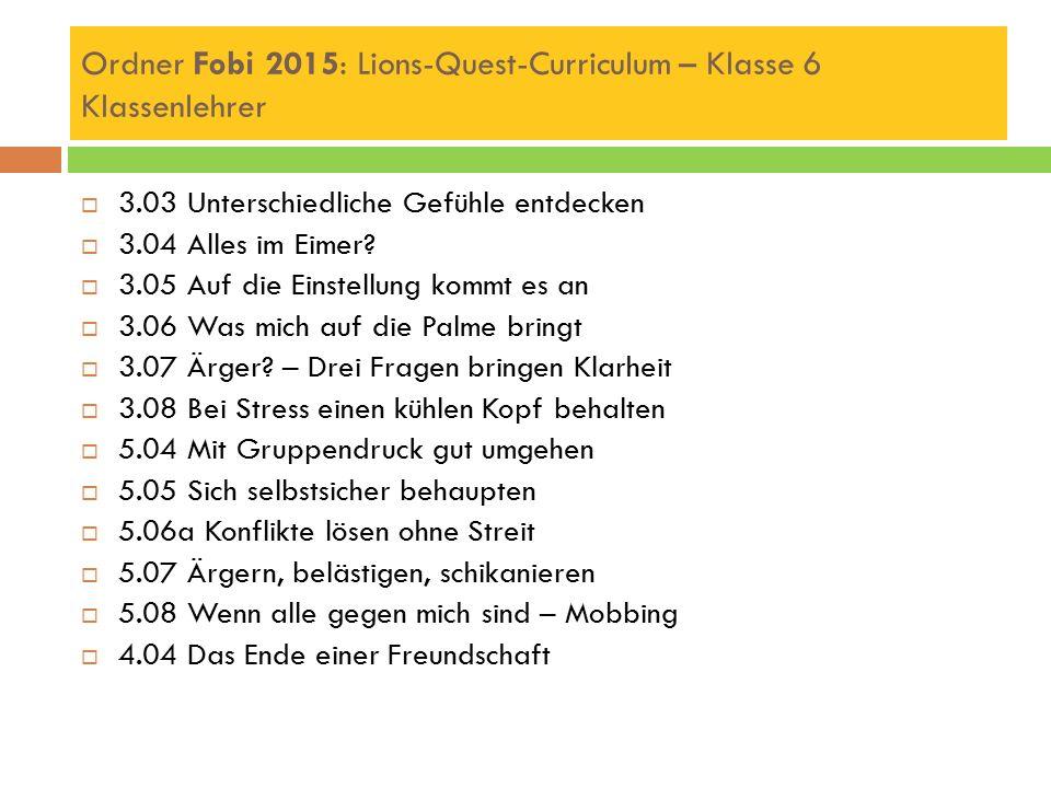 Ordner Fobi 2015: Lions-Quest-Curriculum – Klasse 6 Klassenlehrer  3.03 Unterschiedliche Gefühle entdecken  3.04 Alles im Eimer?  3.05 Auf die Eins