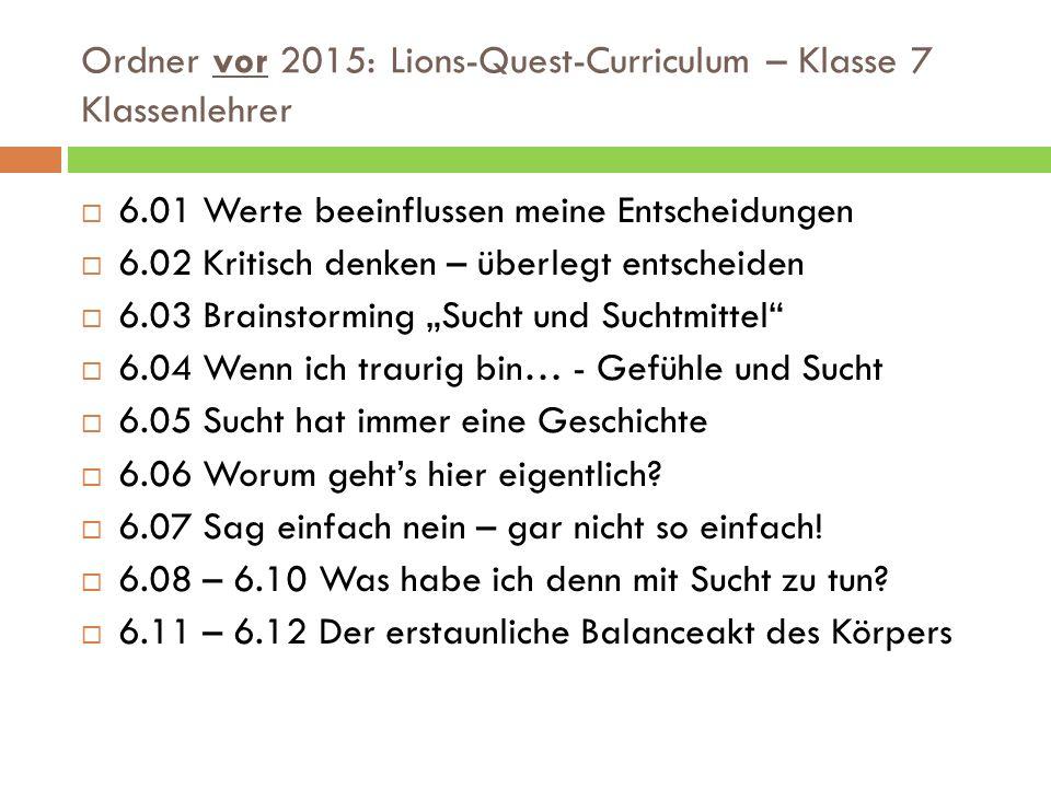 Ordner vor 2015: Lions-Quest-Curriculum – Klasse 7 Klassenlehrer  6.01 Werte beeinflussen meine Entscheidungen  6.02 Kritisch denken – überlegt ents