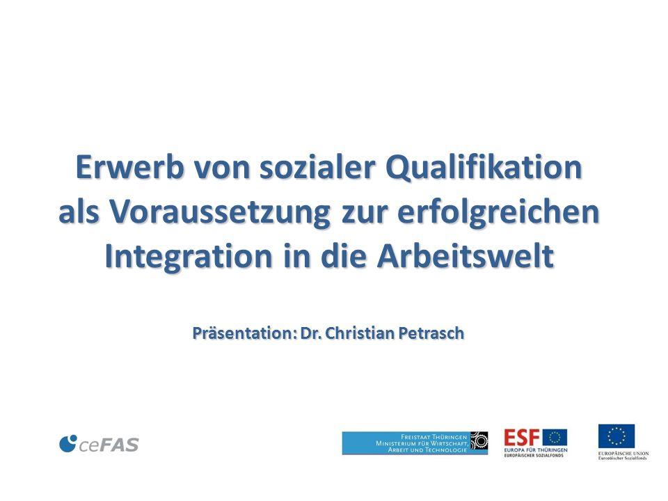 © Erwerb von sozialer Qualifikation als Voraussetzung zur erfolgreichen Integration in die Arbeitswelt Präsentation: Dr.
