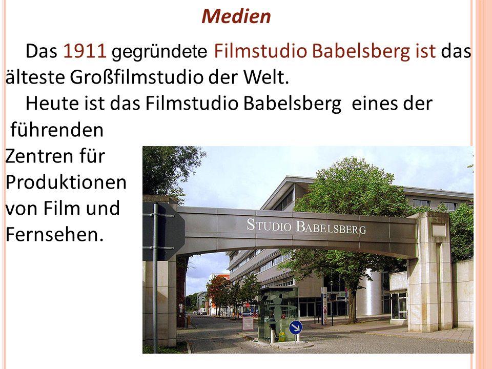 Medien Das 1911 gegründete Filmstudio Babelsberg ist das älteste Großfilmstudio der Welt.