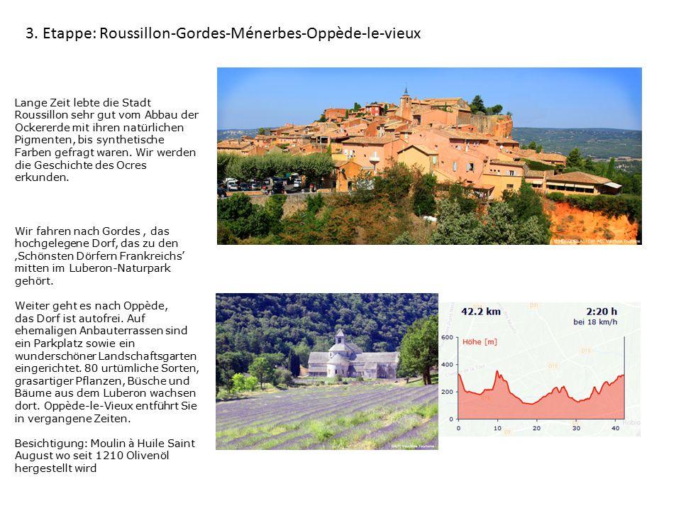 3. Etappe: Roussillon-Gordes-Ménerbes-Oppède-le-vieux Lange Zeit lebte die Stadt Roussillon sehr gut vom Abbau der Ockererde mit ihren natürlichen Pig
