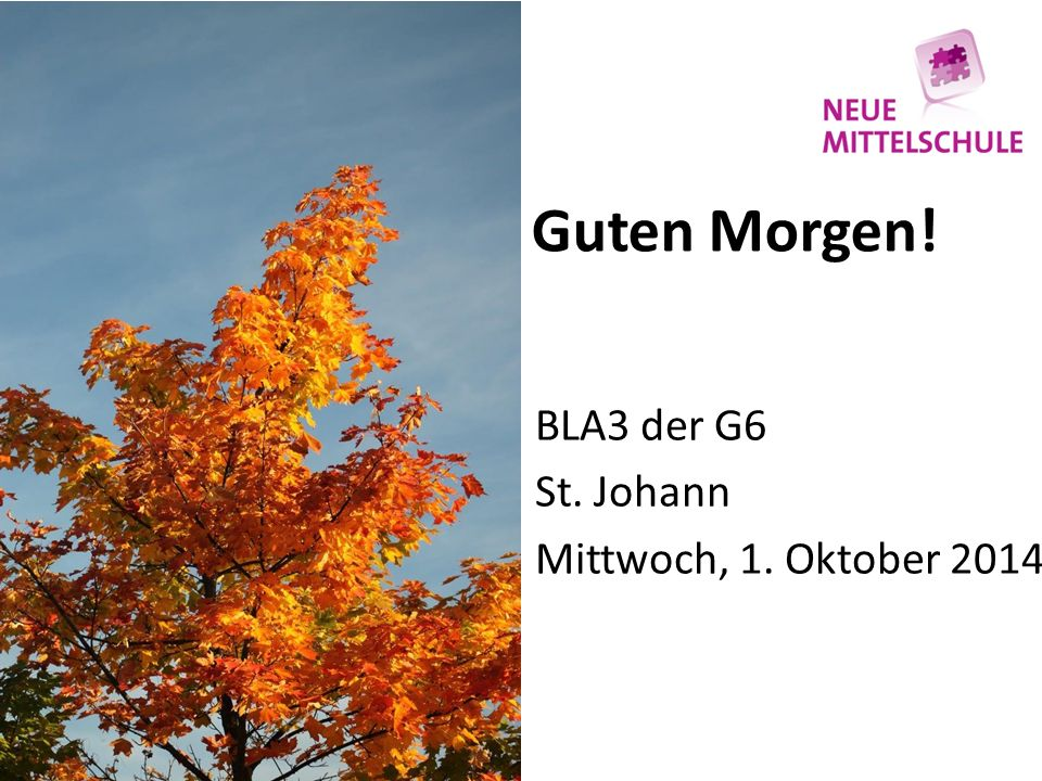 Guten Morgen! BLA3 der G6 St. Johann Mittwoch, 1. Oktober 2014
