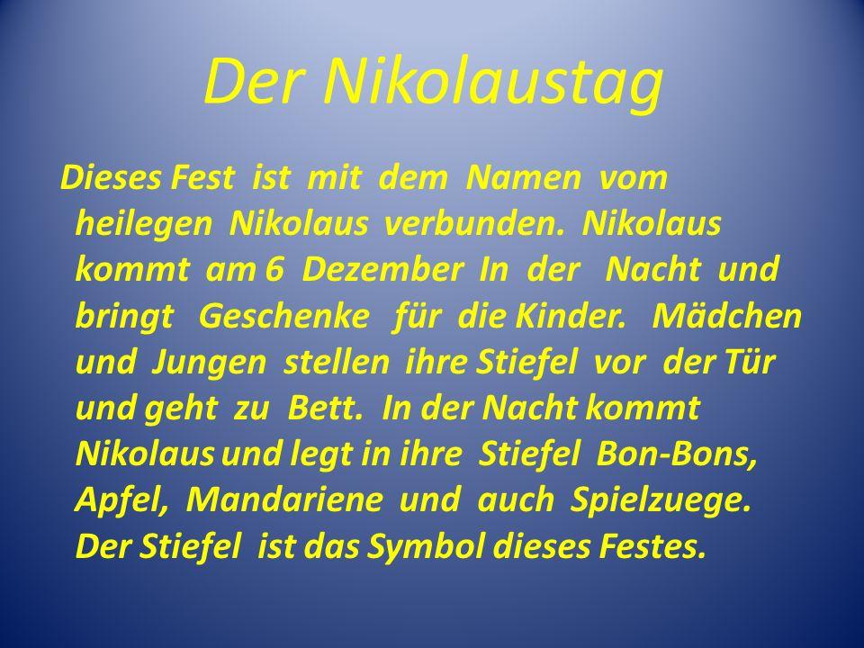 Der Nikolaustag Dieses Fest ist mit dem Namen vom heilegen Nikolaus verbunden. Nikolaus kommt am 6 Dezember In der Nacht und bringt Geschenke für die